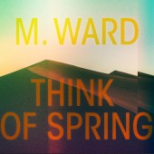 M. Ward - Think Of Spring (Translucent Orange) Vinyl LP