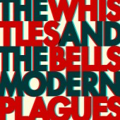 The Whistles & The Bells - Modern Plagues LP