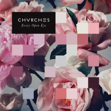 Chvrches - Every Open Eye LP